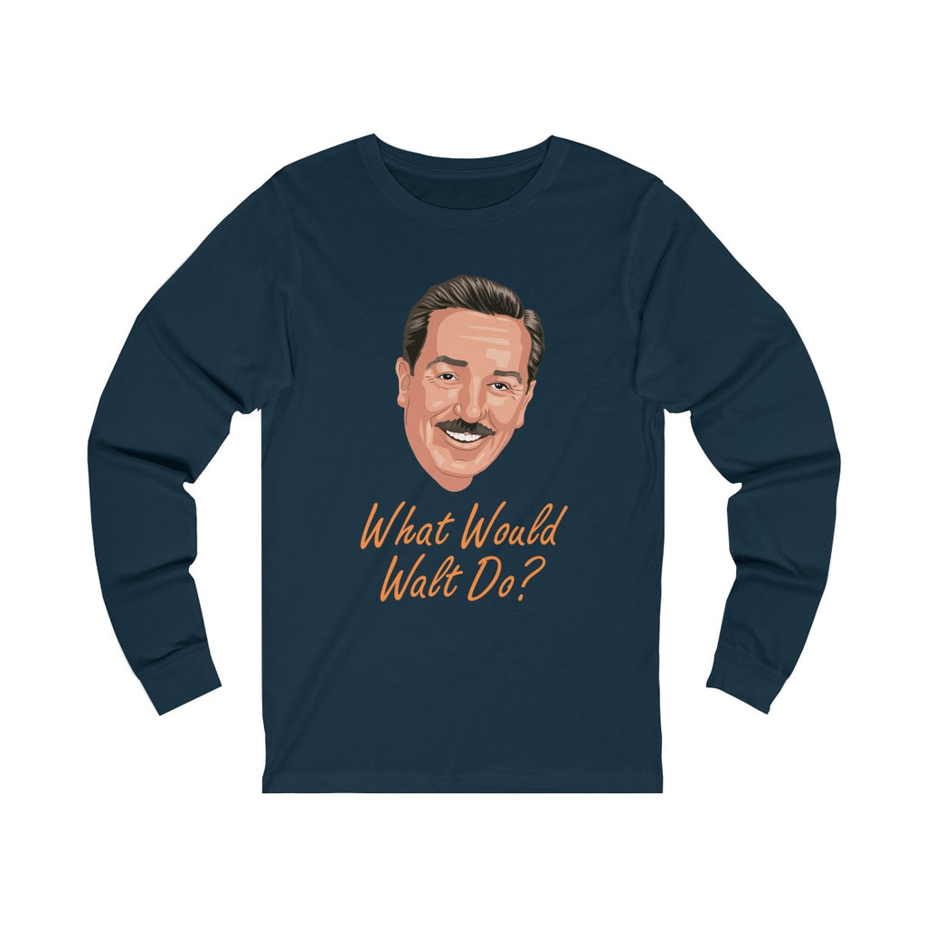 What Would Walt Do? Long Sleeve Tee
