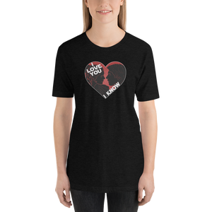I Love You I Know Unisex Tee