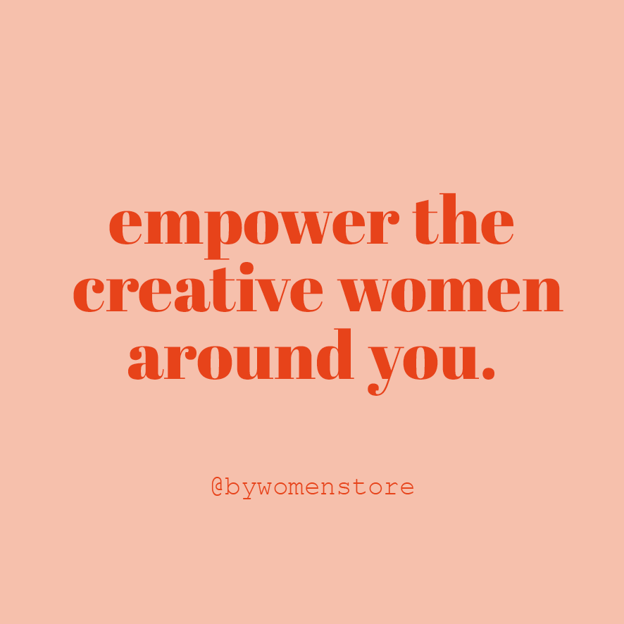 empower the creative women around you
