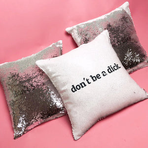 Don't be a dick sequin pillow