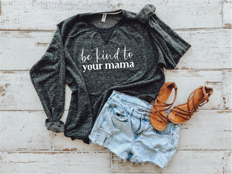 Be Kind to Your Mama Pullover