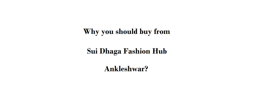 Why you should buy from Sui Dhaga Fashion Hub, Ankleshwar?