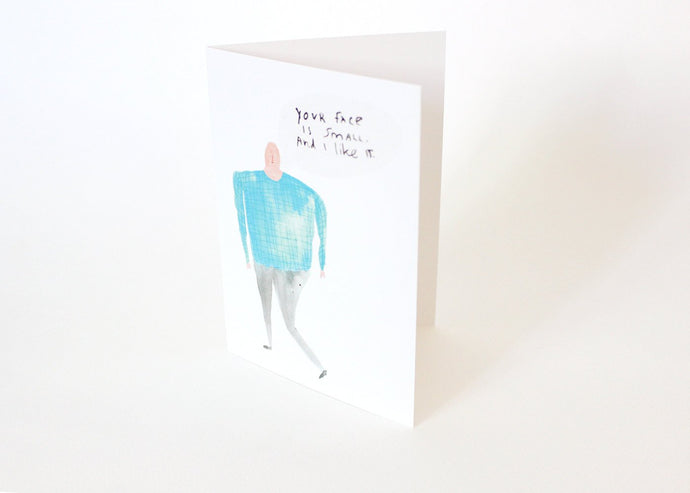 Quirky Greetings Card - Your Face is Small and I Like It