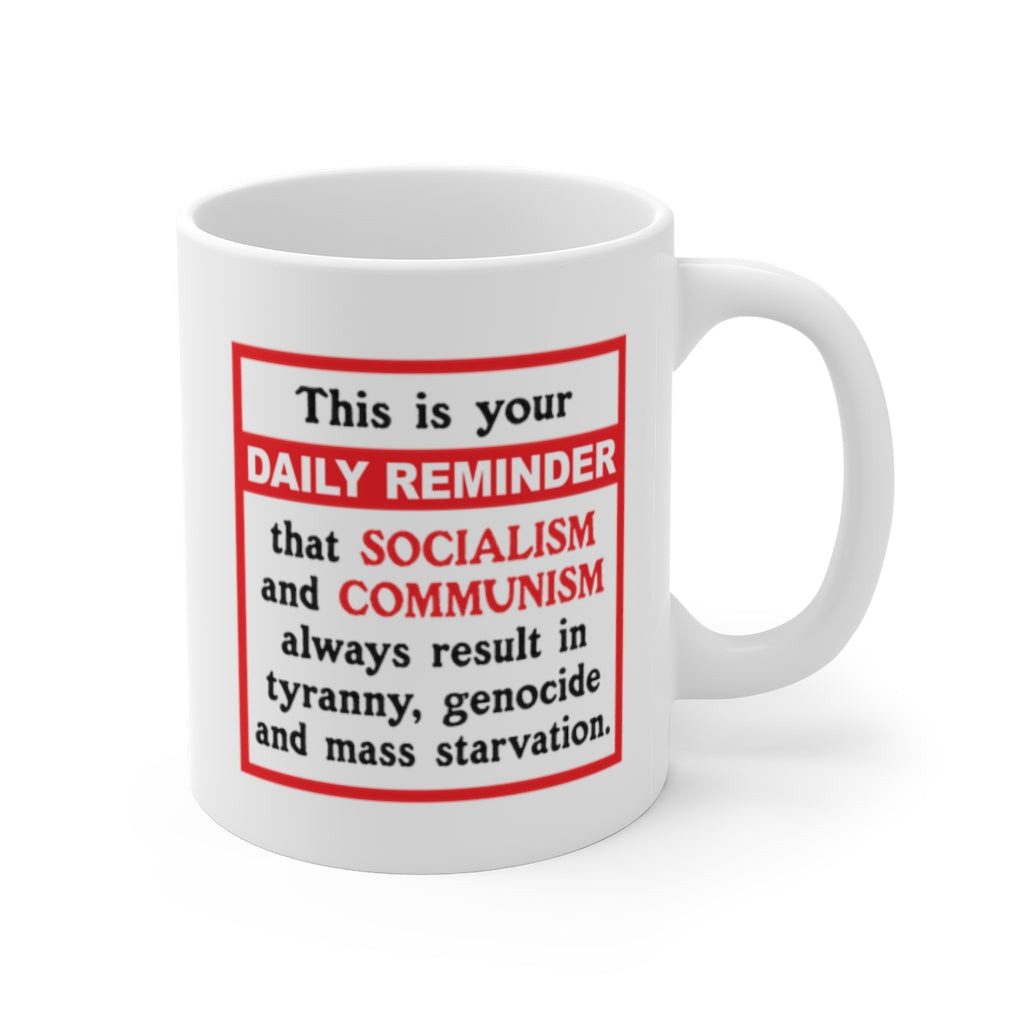 Daily Reminder - White Ceramic Mug 11oz - Daily Reminder Socialism and Communism suck