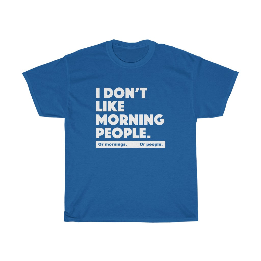 I don't like morning people - Unisex Heavy Cotton Tee - grumpy funny sarcastic t-shirt