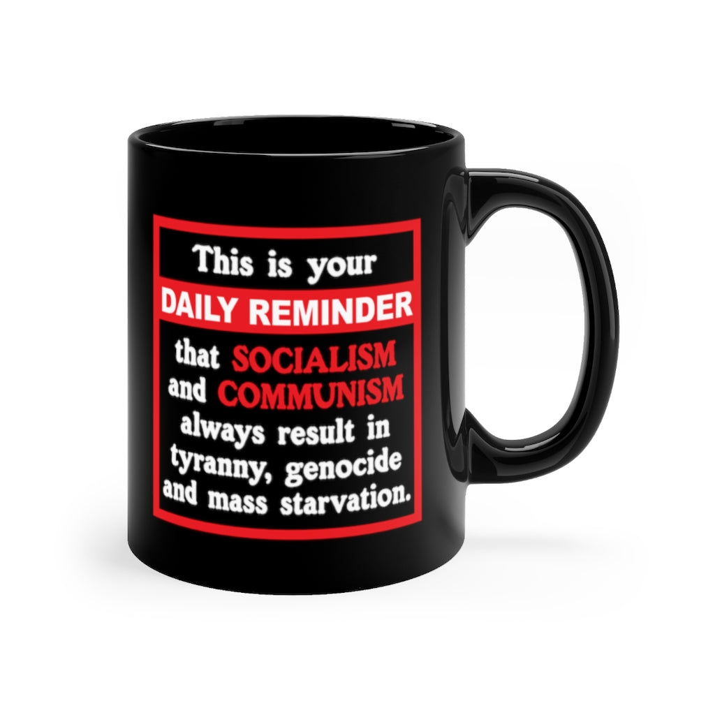 Daily Reminder - Black ceramic mug 11oz - Socialism and Communism suck