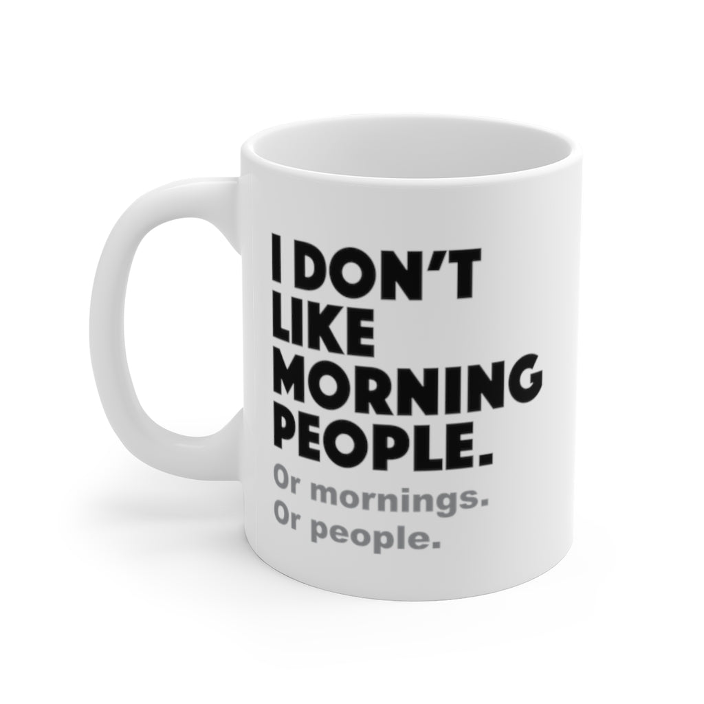 I don't like morning people - White ceramic Mug 11oz - funny sarcastic coffee mug