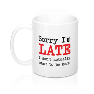 Sorry I'm Late Coffee Mug - 11oz White Ceramic Coffee Mug