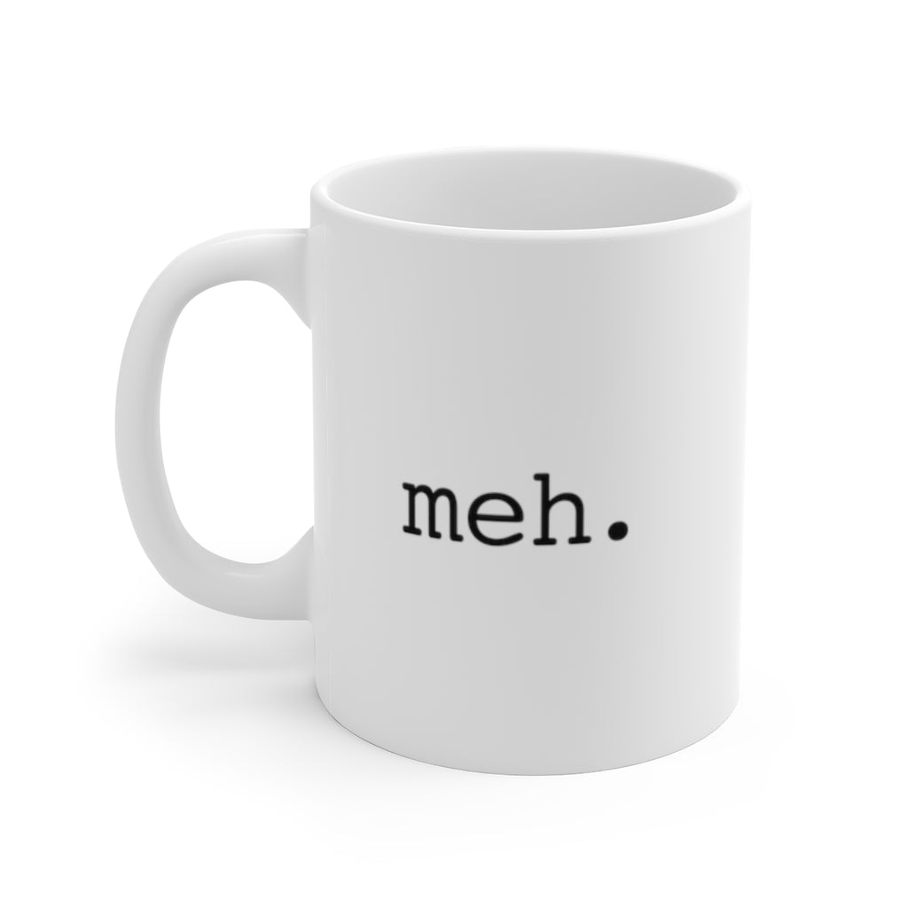 meh - White Ceramic Mug 11oz -  mildly amusing coffee mug