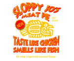 Sloppy Jo's Meat Pie / Taste Like Chicken Smells Like Fish - Fuckinuts