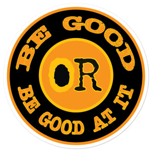 Be Good or Be Good at It Bubble-free stickers - Fuckinuts