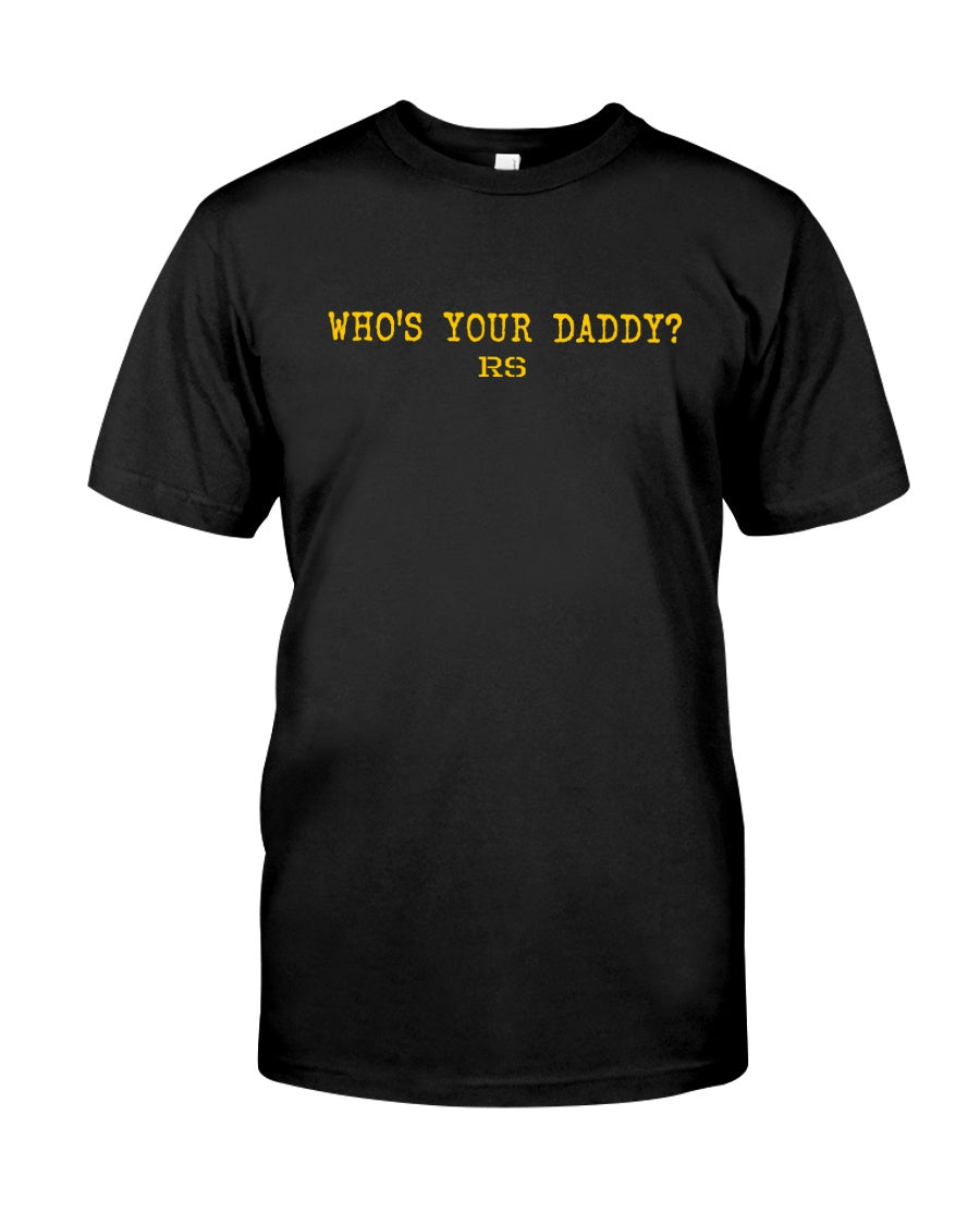 Who's Your Daddy RS T-Shirt - Fuckinuts