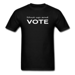 Shut Up and Vote - black