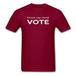 Shut Up and Vote - burgundy