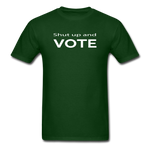 Shut Up and Vote - forest green