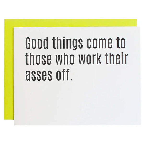 Good Things Come To Those Who Work Their Asses Off Card