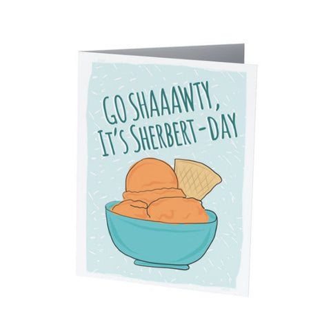 GO SHAWTY, it's SHERBERTDAY |  Funny Birthday Card