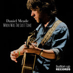 DANIEL MEADE When Was The Last Time CD