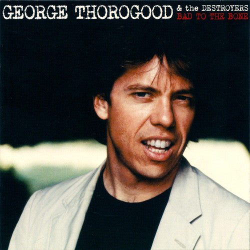 GEORGE THOROGOOD & THE DESTROYERS Bad To The Bone CD