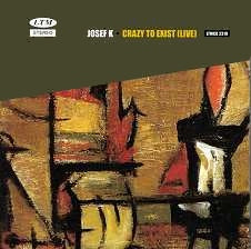 JOSEF K - Crazy To Exist (Live) CD