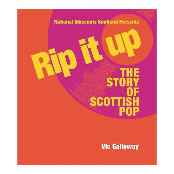 RIP IT UP - The Story Of Scottish Pop BOOK by Vic Galloway