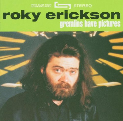 ROKY ERICKSON - Gremlins Have Pictures CD