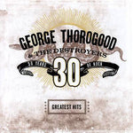 GEORGE THOROGOOD & THE DESTROYERS Greatest Hits: 30 Years Of Rock CD