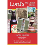 LORD'S - MY CRICKET HOME BY DAVID DUNBAR