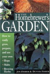 The Homebrewer's Garden - Joe Fisher and Dennis Fisher