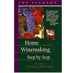 Home Winemaking Step by Step 4th Ed by Jon Iverson