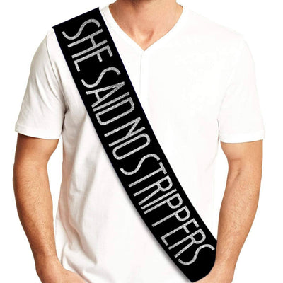 Groom Sash - She Said No Strippers - Bachelor Party Ideas, Gifts, Jokes and Favors