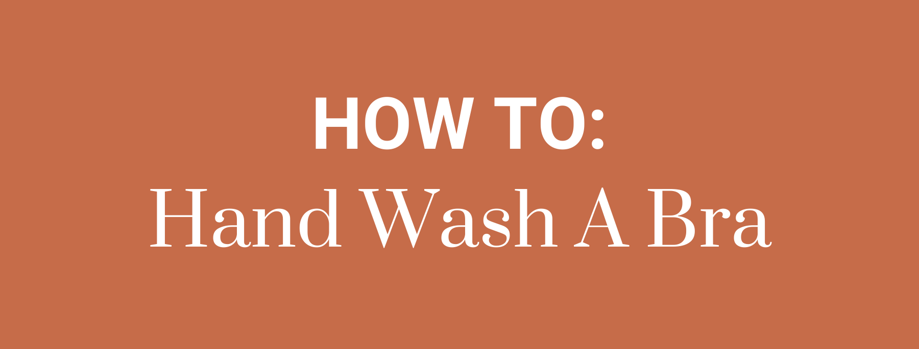 How to: hand wash a bra.