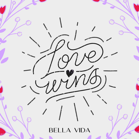 Bella Vida Supports LGBTQ and Black Lives Matter!  Love WINS