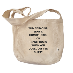 Why be Racist Sexist Homophobic - Reusable Shopping Bags-Eco Conscious Clothing