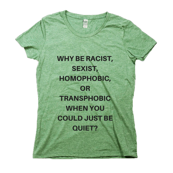Why be Racist Sexist Homophobic Shirt - Graphic Tee-Eco Conscious Clothing