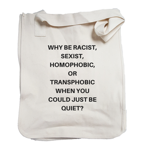 Why be Racist Sexist Homophobic Transphobic - Canvas Tote Bags-Eco Conscious Clothing