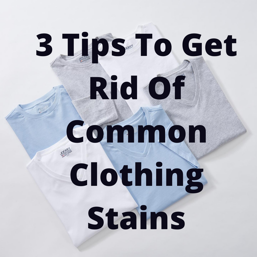 3 Tips To Get Rid Of Common Clothing Stains