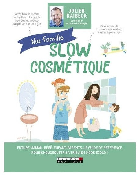 """MA FAMILLE SLOW COSMETIQUE"" - Julien Kaibeck"