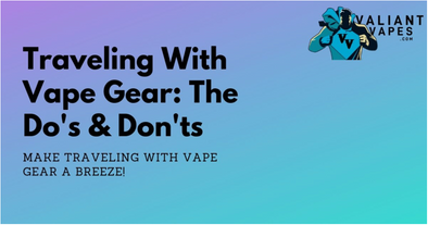 Traveling With Vape Gear: The Do's and Don'ts