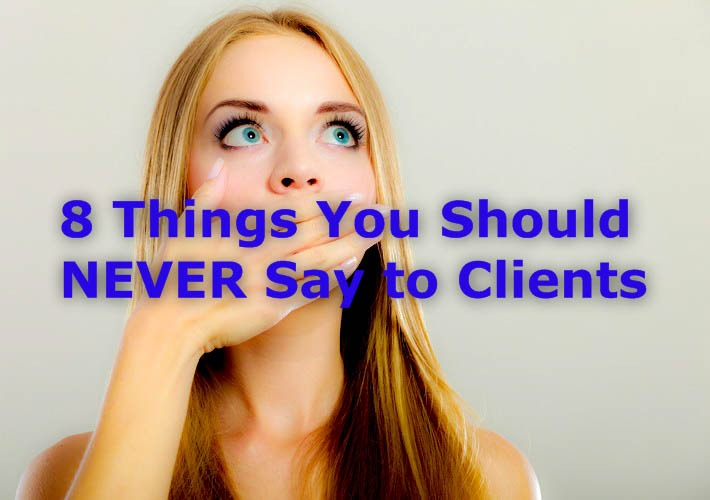 8 THINGS TO NEVER SAY TO CLIENTS (& 3 DO'S)