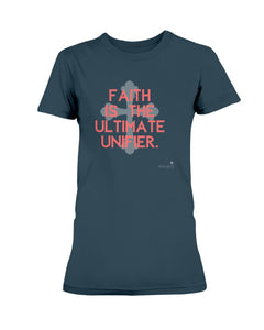 Faith is the Ultimate Unifier Women's T-shirt