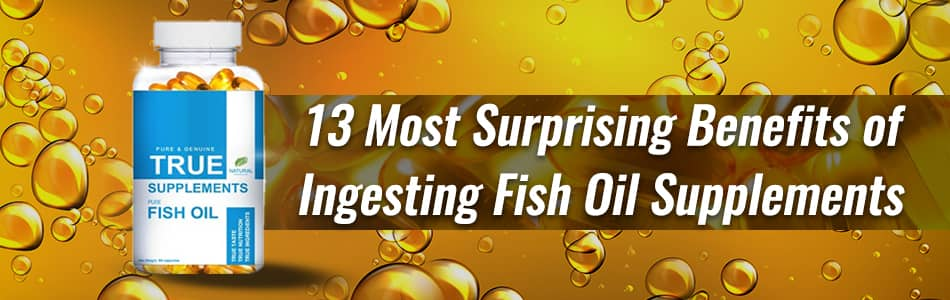 13 Most Surprising Benefits of Ingesting Fish Oil Supplements