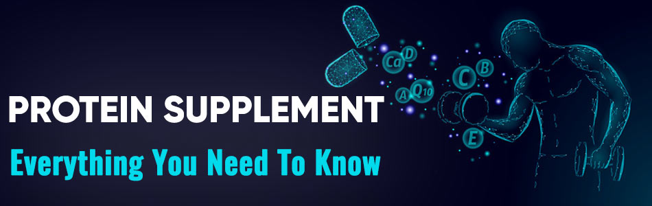Protein Supplement: Everything You Need To Know