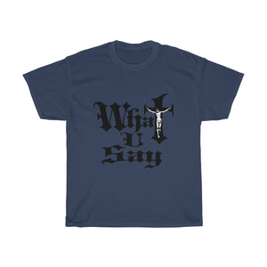 Unisex Heavy Cotton Tee - What You Say (Jesus on the Cross)