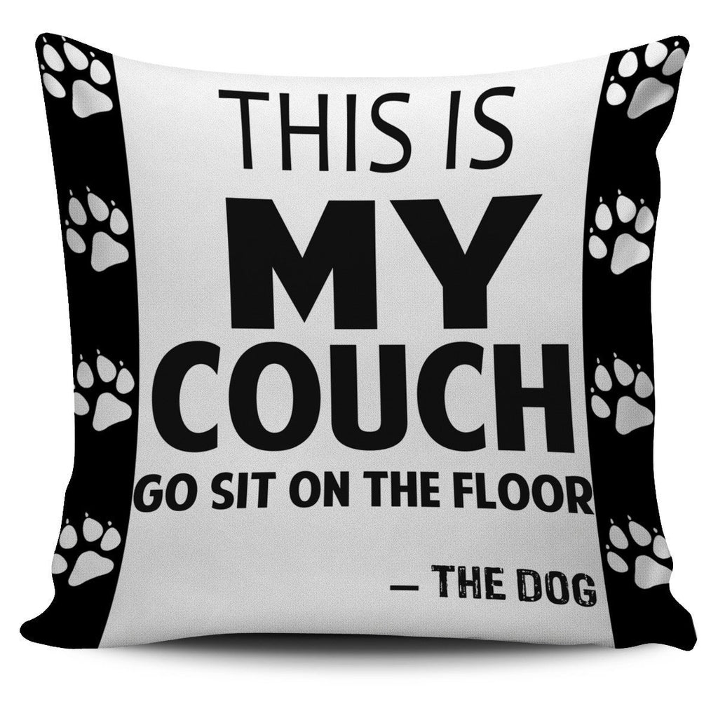 This is my couch go sit on the floor - WearItArt - Pillow Covers