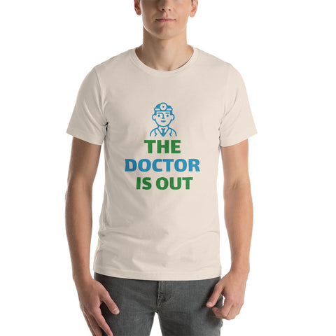 """The Doctor is Out"" Unisex T-Shirt"