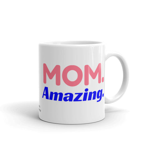 Mom Coffee Mug, MOM Amazing