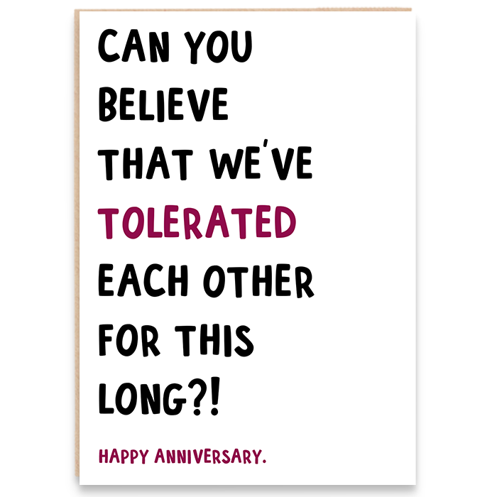 Card that says can you believe that we've tolerated each other for this long?! Happy anniversary.