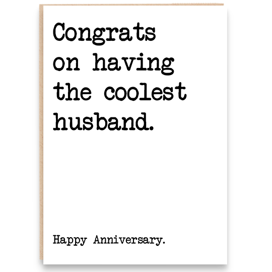 Anniversary card that says congrats on having the coolest husband. Happy anniversary.
