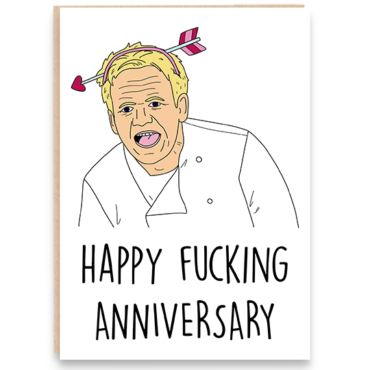 Anniversary card with an illustration of Gordon Ramsey and says happy fucking anniversary.